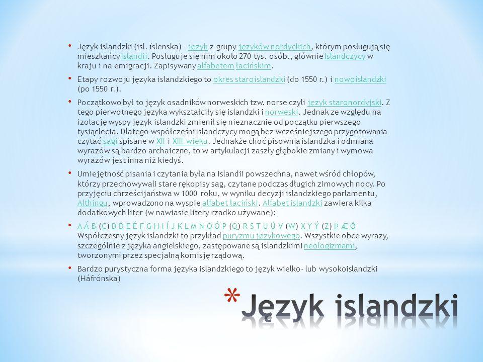 Język islandzki (isl. íslenska) - język z grupy języków nordyckich, którym posługują się mieszkańcy Islandii. Posługuje się nim około 270 tys. osób.,