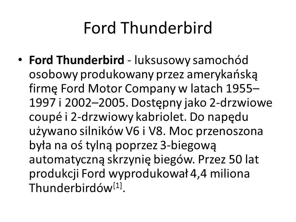 Ford Thunderbird - luksusowy samochód osobowy produkowany przez amerykańską firmę Ford Motor Company w latach 1955– 1997 i 2002–2005.