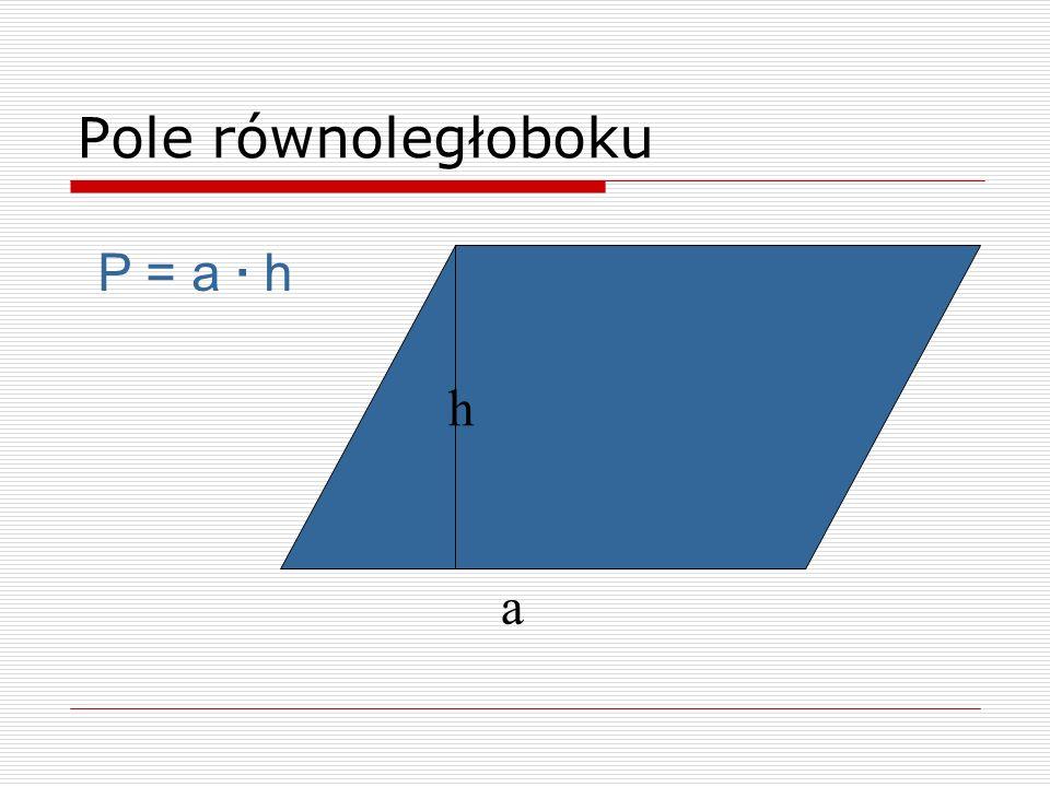 a h P = a · h Pole równoległoboku