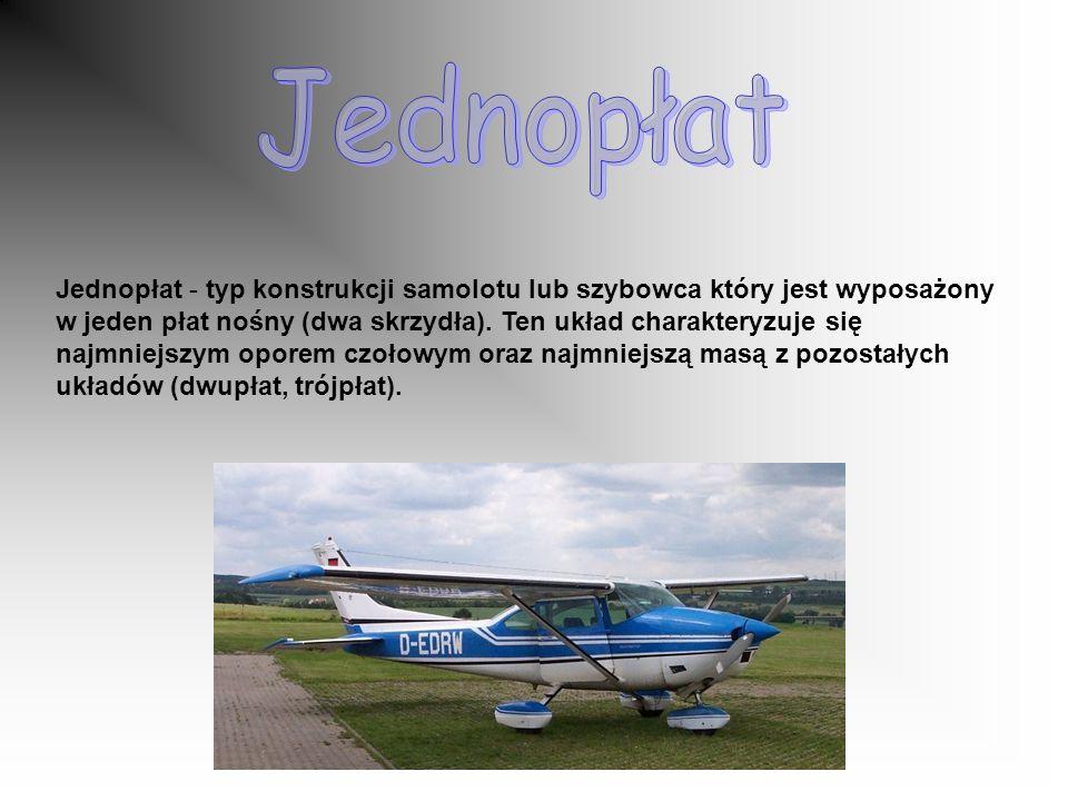 Jednopłat - typ konstrukcji samolotu lub szybowca który jest wyposażony w jeden płat nośny (dwa skrzydła).