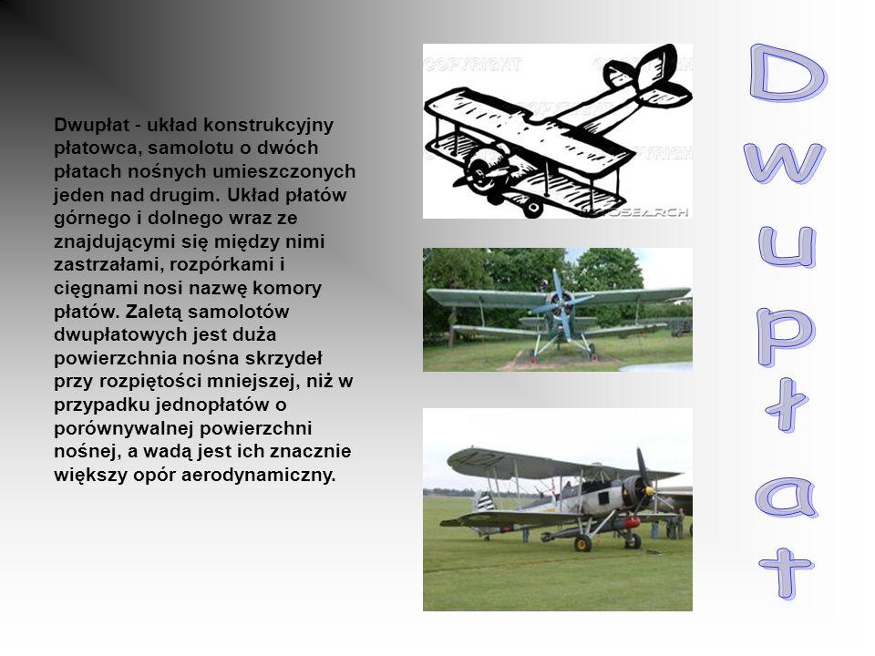 Dwupłat - układ konstrukcyjny płatowca, samolotu o dwóch płatach nośnych umieszczonych jeden nad drugim.