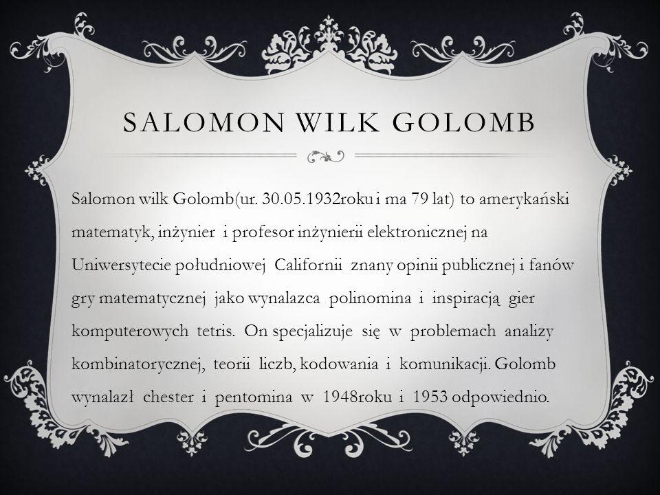 SALOMON WILK GOLOMB Salomon wilk Golomb(ur. 30.05.1932roku i ma 79 lat) to amerykański matematyk, inżynier i profesor inżynierii elektronicznej na Uni