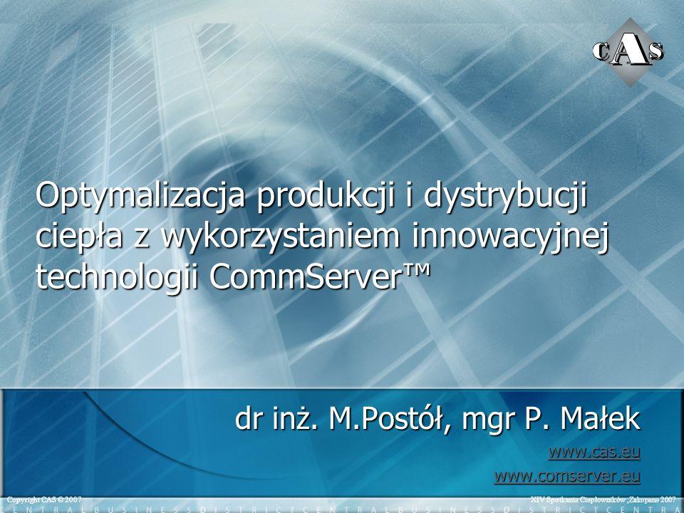 XIV Spotkania Ciepłowników,Zakopane 2007Copyright CAS © 2007 Optymalizacja produkcji i dystrybucji ciepła z wykorzystaniem innowacyjnej technologii CommServer dr inż.