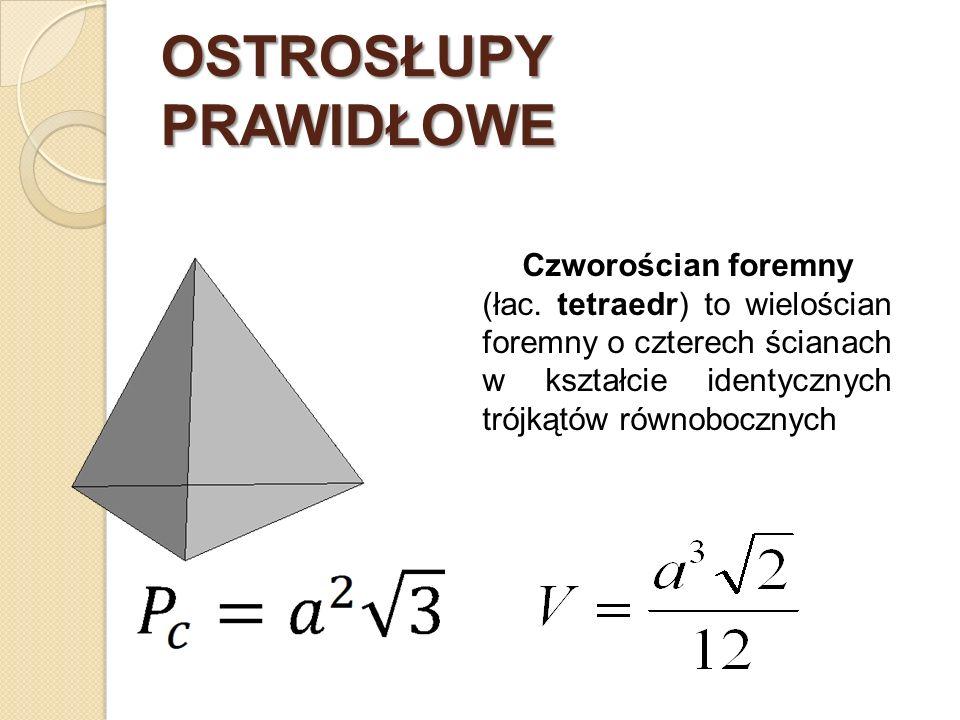 OSTROSŁUPY PRAWIDŁOWE Czworościan foremny (łac. tetraedr) to wielościan foremny o czterech ścianach w kształcie identycznych trójkątów równobocznych