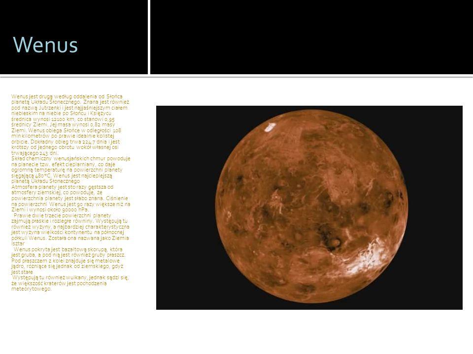 Wenus Wenus jest drugą według oddalenia od Słońca planetą Układu Słonecznego. Znana jest również pod nazwą Jutrzenki i jest najjaśniejszym ciałem nieb