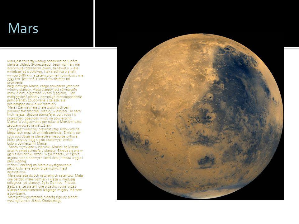 Mars Mars jest czwartą według oddalenia od Słońca planetą Układu Słonecznego. Jego rozmiary nie dorównują rozmiarom Ziemi, są nawet o wiele mniejsze (