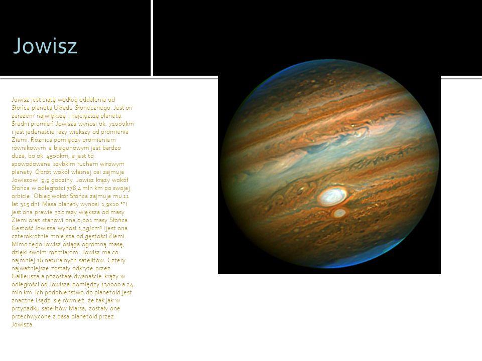 Jowisz Jowisz jest piątą według oddalenia od Słońca planetą Układu Słonecznego. Jest on zarazem największą i najcięższą planetą. Średni promień Jowisz