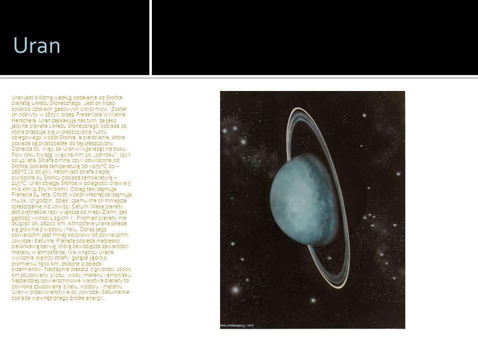 Uran Uran jest siódmą według oddalenia od Słońca planetą Układu Słonecznego. Jest on trzeci spośród czterech gazowych olbrzymów. Został on odkryty w 1