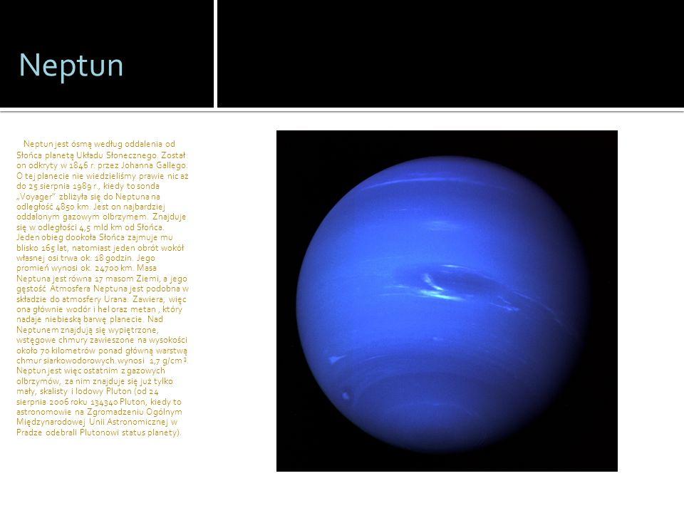 Neptun Neptun jest ósmą według oddalenia od Słońca planetą Układu Słonecznego. Został on odkryty w 1846 r. przez Johanna Gallego. O tej planecie nie w