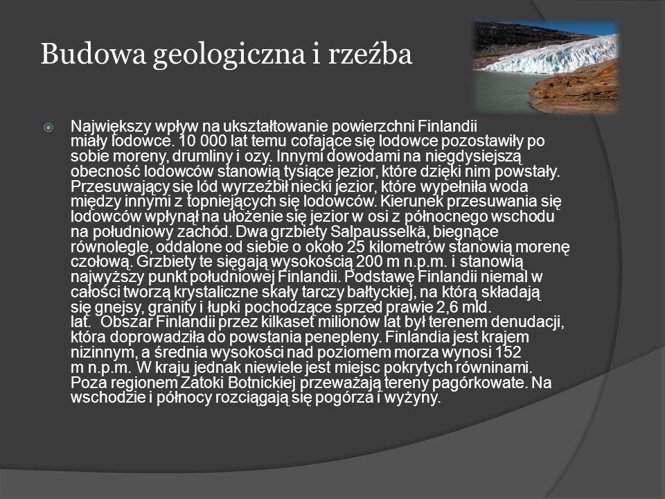 Budowa geologiczna i rzeźba Największy wpływ na ukształtowanie powierzchni Finlandii miały lodowce. 10 000 lat temu cofające się lodowce pozostawiły p