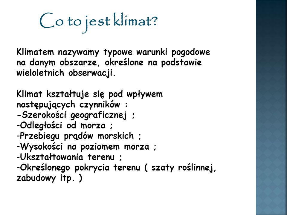 Co to jest klimat? Klimatem nazywamy typowe warunki pogodowe na danym obszarze, określone na podstawie wieloletnich obserwacji. Klimat kształtuje się