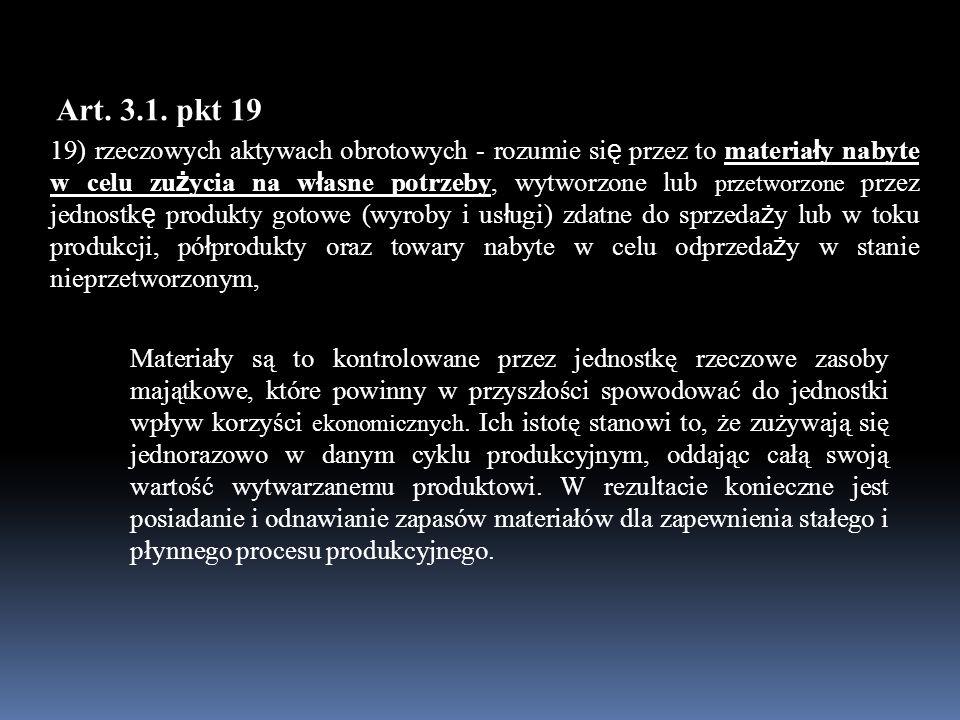19) rzeczowych aktywach obrotowych - rozumie si ę przez to materia ł y nabyte w celu zu ż ycia na w ł asne potrzeby, wytworzone lub przetworzone przez