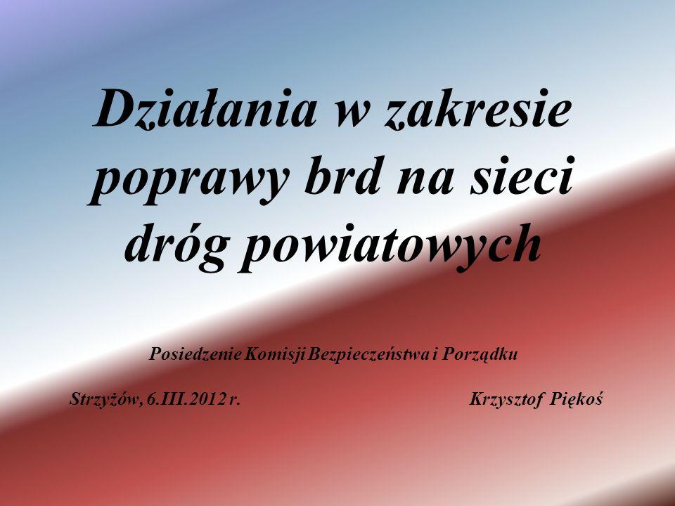 Działania w zakresie poprawy brd na sieci dróg powiatowych Posiedzenie Komisji Bezpieczeństwa i Porządku Strzyżów, 6.III.2012 r.Krzysztof Piękoś