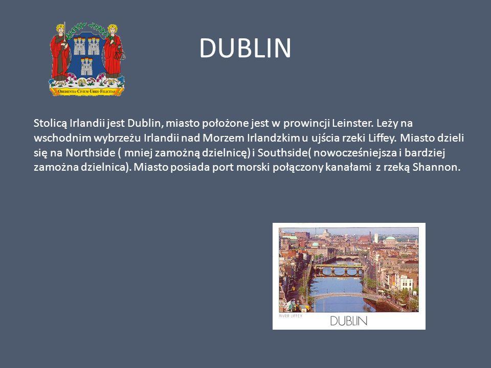 DUBLIN Stolicą Irlandii jest Dublin, miasto położone jest w prowincji Leinster. Leży na wschodnim wybrzeżu Irlandii nad Morzem Irlandzkim u ujścia rze