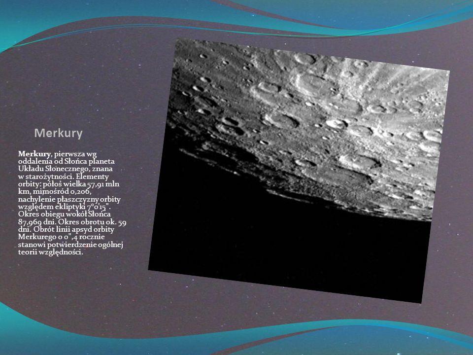 Merkury Merkury, pierwsza wg oddalenia od Słońca planeta Układu Słonecznego, znana w starożytności.