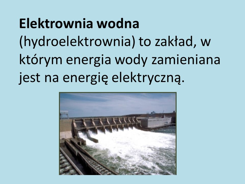 Elektrownia wodna (hydroelektrownia) to zakład, w którym energia wody zamieniana jest na energię elektryczną.