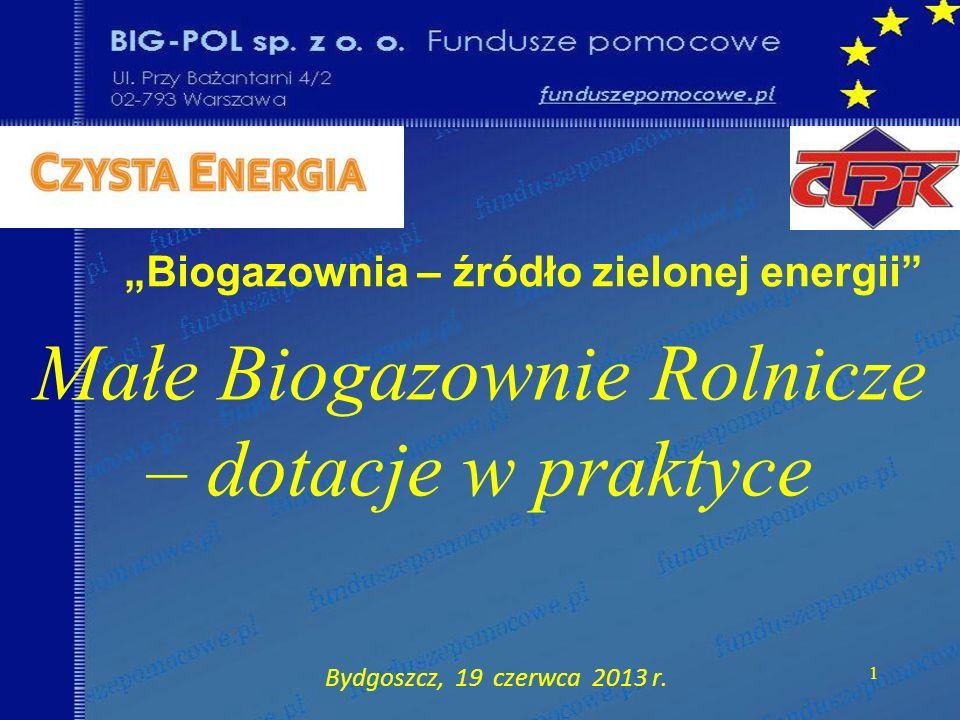 Małe Biogazownie Rolnicze – dotacje w praktyce Bydgoszcz, 19 czerwca 2013 r. 1 Biogazownia – źródło zielonej energii