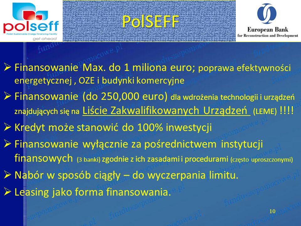 PolSEFF 10 Finansowanie Max. do 1 miliona euro; poprawa efektywności energetycznej, OZE i budynki komercyjne Finansowanie (do 250,000 euro) dla wdroże