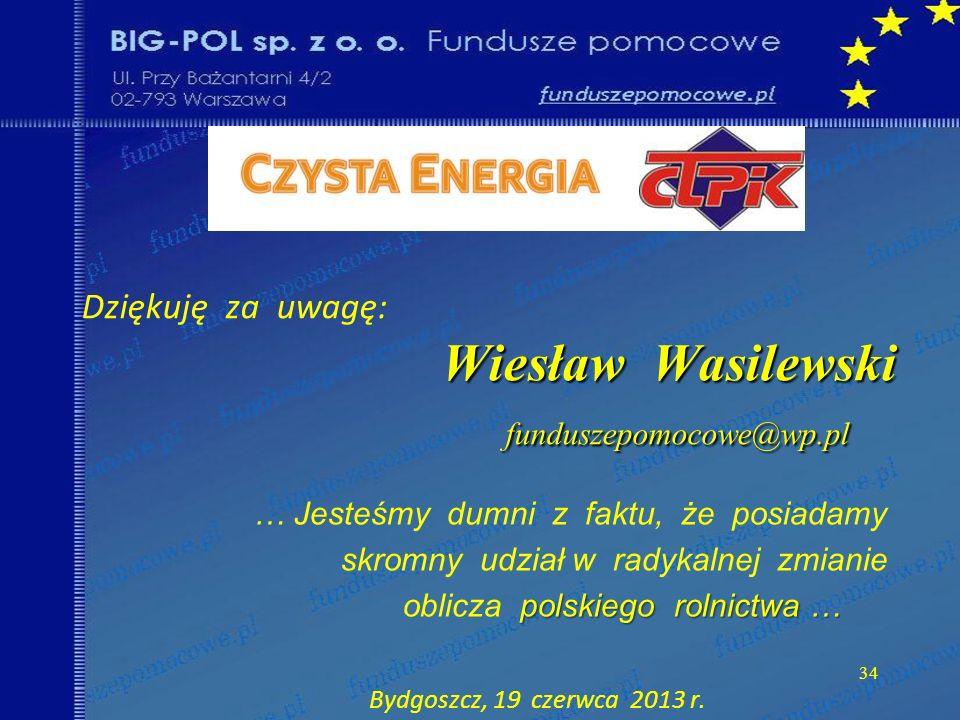 34 Wiesław Wasilewski funduszepomocowe@wp.pl Dziękuję za uwagę: Wiesław Wasilewski funduszepomocowe@wp.pl … Jesteśmy dumni z faktu, że posiadamy skrom