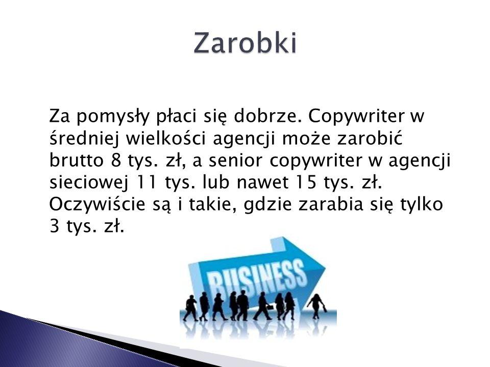 Za pomysły płaci się dobrze. Copywriter w średniej wielkości agencji może zarobić brutto 8 tys. zł, a senior copywriter w agencji sieciowej 11 tys. lu