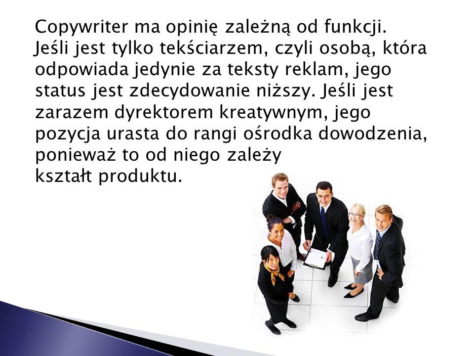 Większość copywriterów w Polsce traktuje to zajęcie jako dorywcze - na co dzień pracują w innych zawodach: publikują, są aktorami.