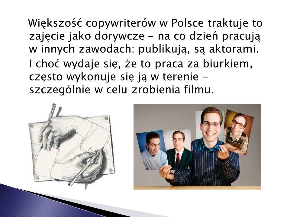 Większość copywriterów w Polsce traktuje to zajęcie jako dorywcze - na co dzień pracują w innych zawodach: publikują, są aktorami. I choć wydaje się,