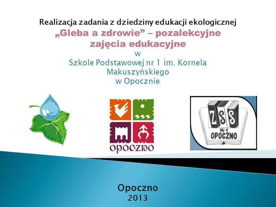 Realizacja zadania z dziedziny edukacji ekologicznej Gleba a zdrowie – pozalekcyjne zajęcia edukacyjne w Szkole Podstawowej nr 1 im. Kornela Makuszyńs