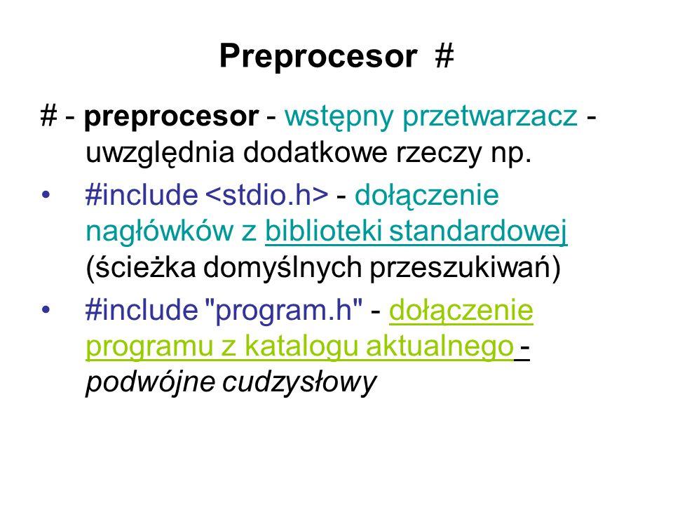Preprocesor # # - preprocesor - wstępny przetwarzacz - uwzględnia dodatkowe rzeczy np. #include - dołączenie nagłówków z biblioteki standardowej (ście