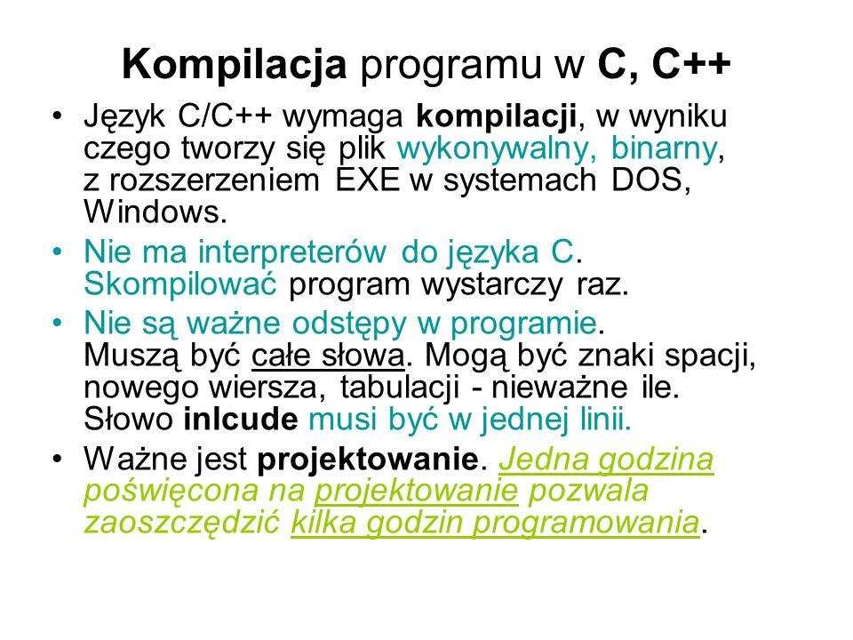 Kompilacja programu w C, C++ Język C/C++ wymaga kompilacji, w wyniku czego tworzy się plik wykonywalny, binarny, z rozszerzeniem EXE w systemach DOS,