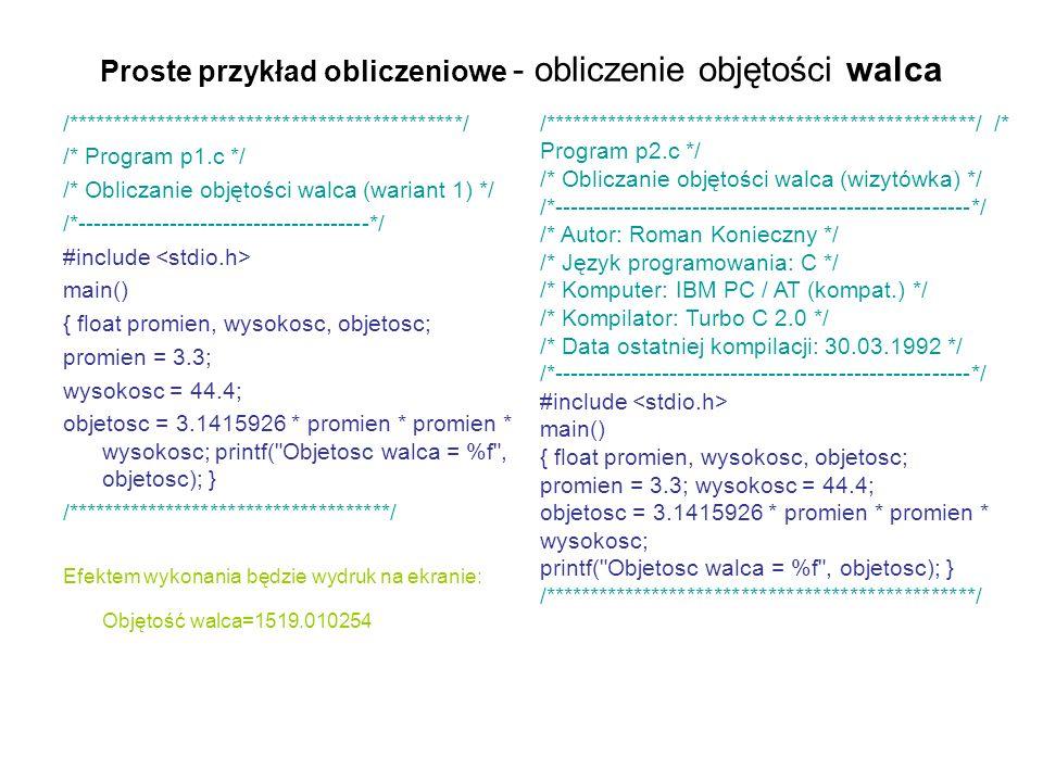 Proste przykład obliczeniowe - obliczenie objętości walca /********************************************/ /* Program p1.c */ /* Obliczanie objętości wa