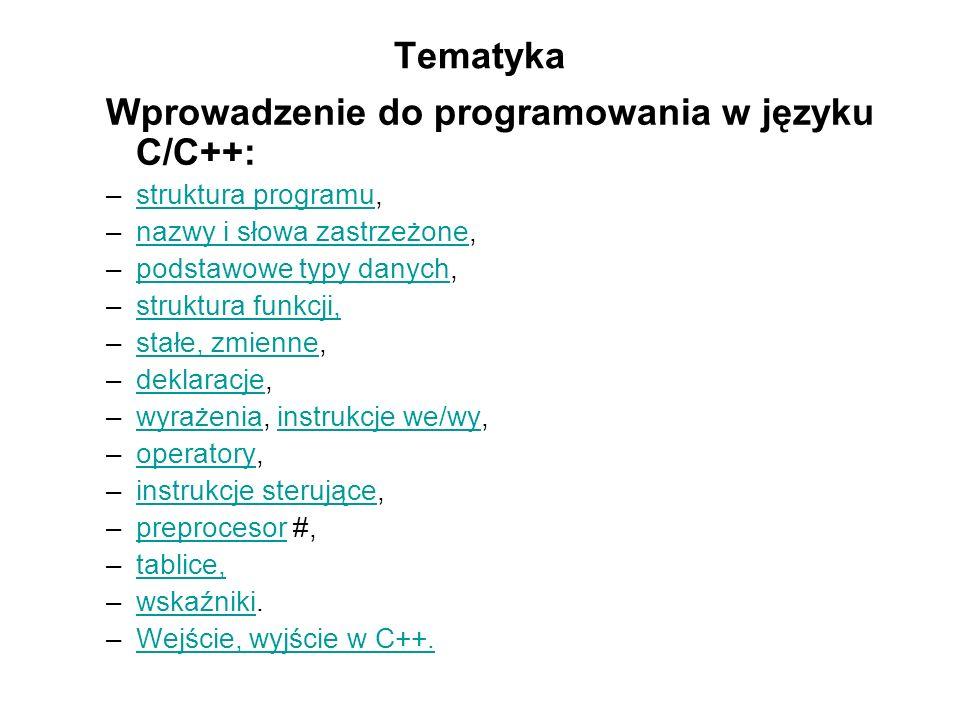 Tematyka Wprowadzenie do programowania w języku C/C++: –struktura programu,struktura programu –nazwy i słowa zastrzeżone,nazwy i słowa zastrzeżone –po