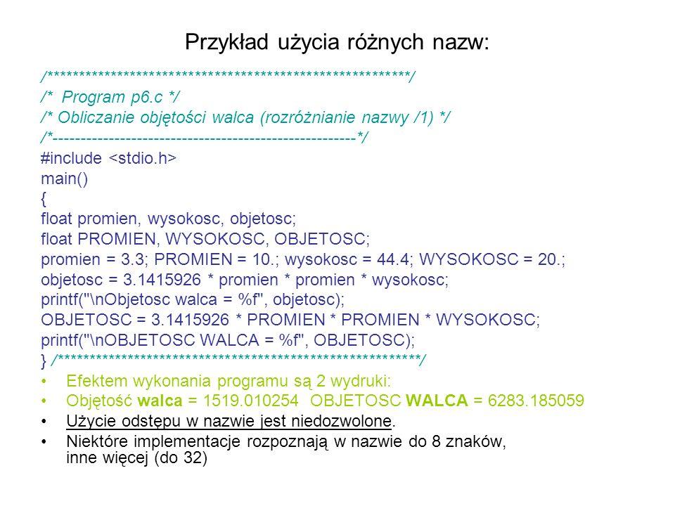Przykład użycia różnych nazw: /********************************************************/ /* Program p6.c */ /* Obliczanie objętości walca (rozróżniani