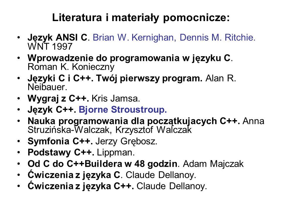 Literatura i materiały pomocnicze: Język ANSI C. Brian W. Kernighan, Dennis M. Ritchie. WNT 1997 Wprowadzenie do programowania w języku C. Roman K. Ko