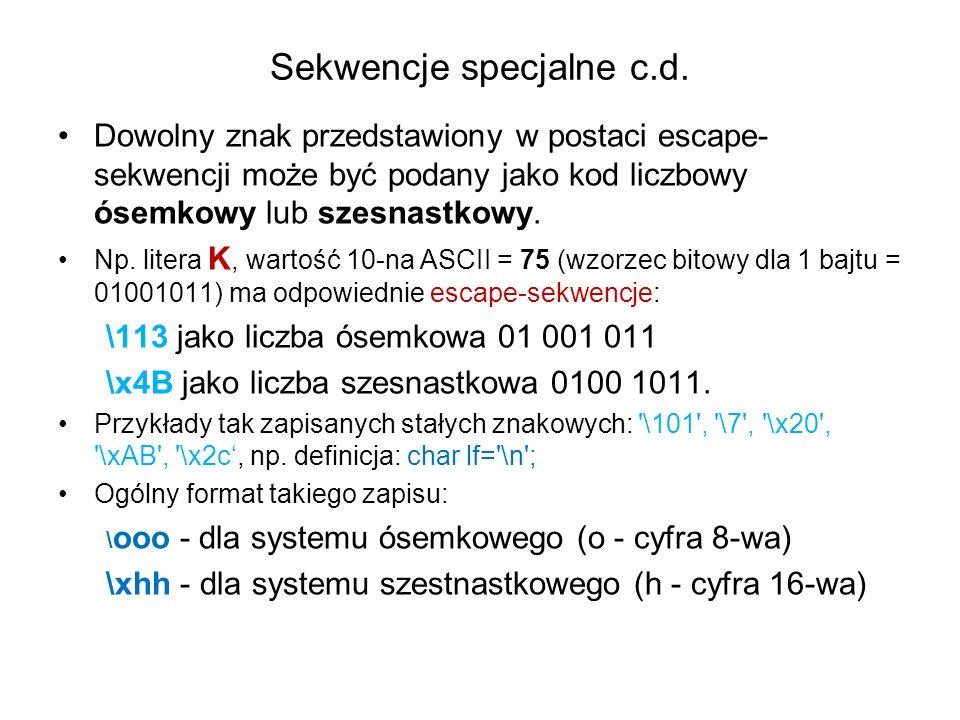 Sekwencje specjalne c.d. Dowolny znak przedstawiony w postaci escape- sekwencji może być podany jako kod liczbowy ósemkowy lub szesnastkowy. Np. liter