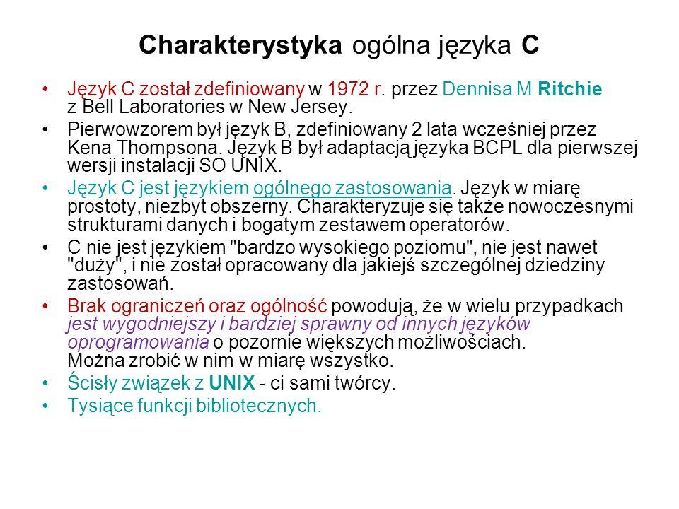 Charakterystyka ogólna języka C Język C został zdefiniowany w 1972 r. przez Dennisa M Ritchie z Bell Laboratories w New Jersey. Pierwowzorem był język