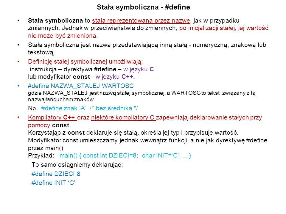 Stała symboliczna - #define Stała symboliczna to stała reprezentowana przez nazwę, jak w przypadku zmiennych. Jednak w przeciwieństwie do zmiennych, p