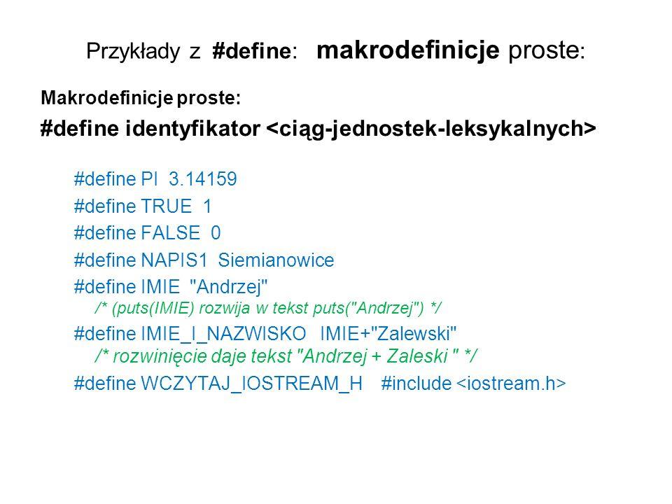 Przykłady z #define: makrodefinicje proste : Makrodefinicje proste: #define identyfikator #define PI 3.14159 #define TRUE 1 #define FALSE 0 #define NA