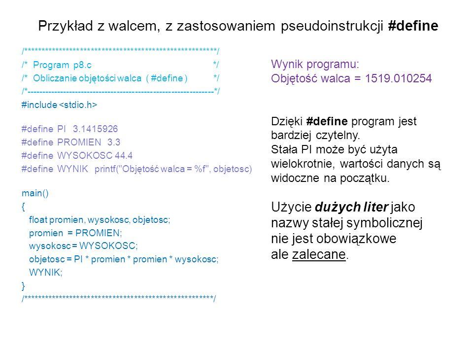 Przykład z walcem, z zastosowaniem pseudoinstrukcji #define /******************************************************/ /* Program p8.c */ /* Obliczanie