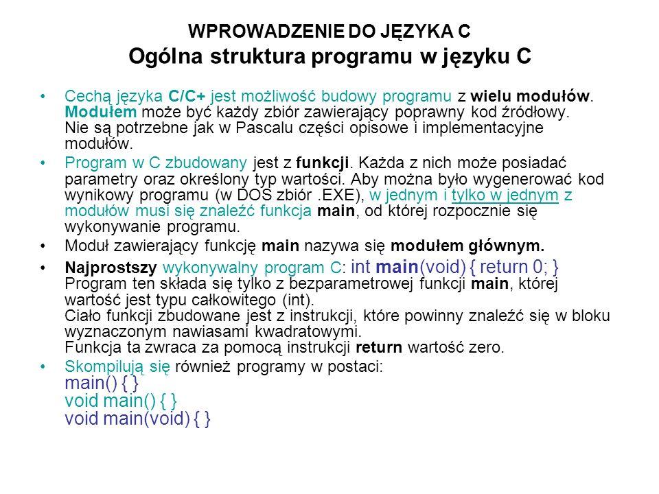 WPROWADZENIE DO JĘZYKA C Ogólna struktura programu w języku C Cechą języka C/C+ jest możliwość budowy programu z wielu modułów. Modułem może być każdy