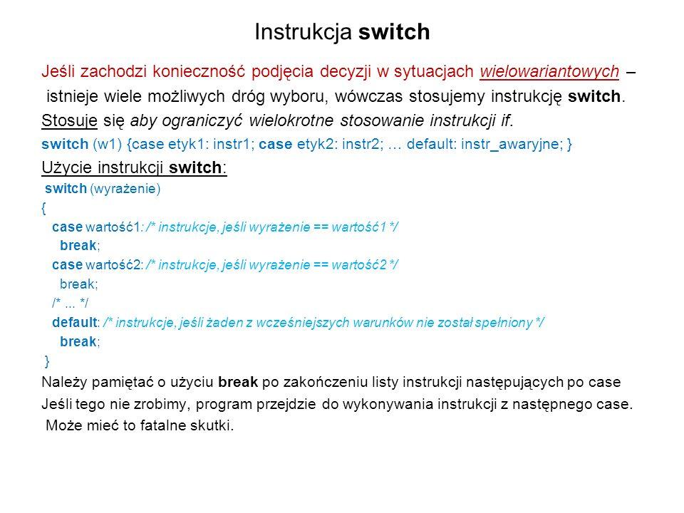 Instrukcja switch Jeśli zachodzi konieczność podjęcia decyzji w sytuacjach wielowariantowych – istnieje wiele możliwych dróg wyboru, wówczas stosujemy