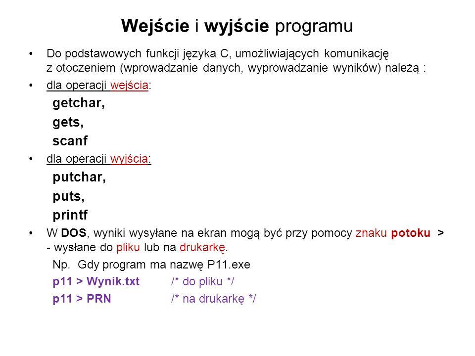 Wejście i wyjście programu Do podstawowych funkcji języka C, umożliwiających komunikację z otoczeniem (wprowadzanie danych, wyprowadzanie wyników) nal