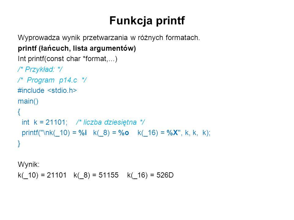 Funkcja printf Wyprowadza wynik przetwarzania w różnych formatach. printf (łańcuch, lista argumentów) Int printf(const char *format,...) /* Przykład: