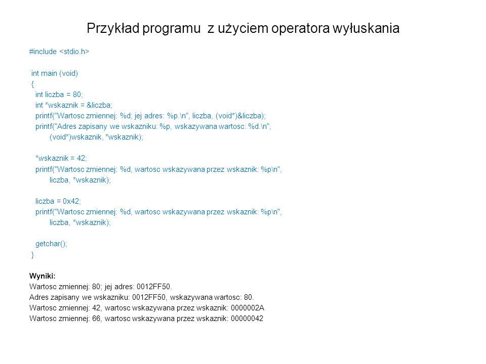 Przykład programu z użyciem operatora wyłuskania #include int main (void) { int liczba = 80; int *wskaznik = &liczba; printf(