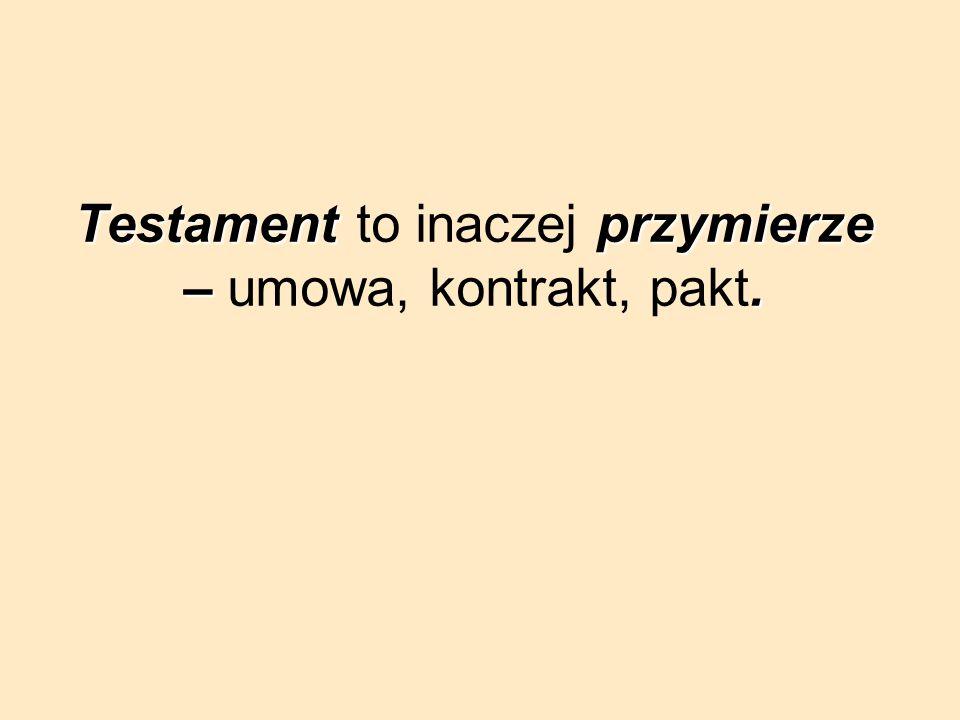 Testament to inaczej p pp przymierze – umowa, kontrakt, pakt.