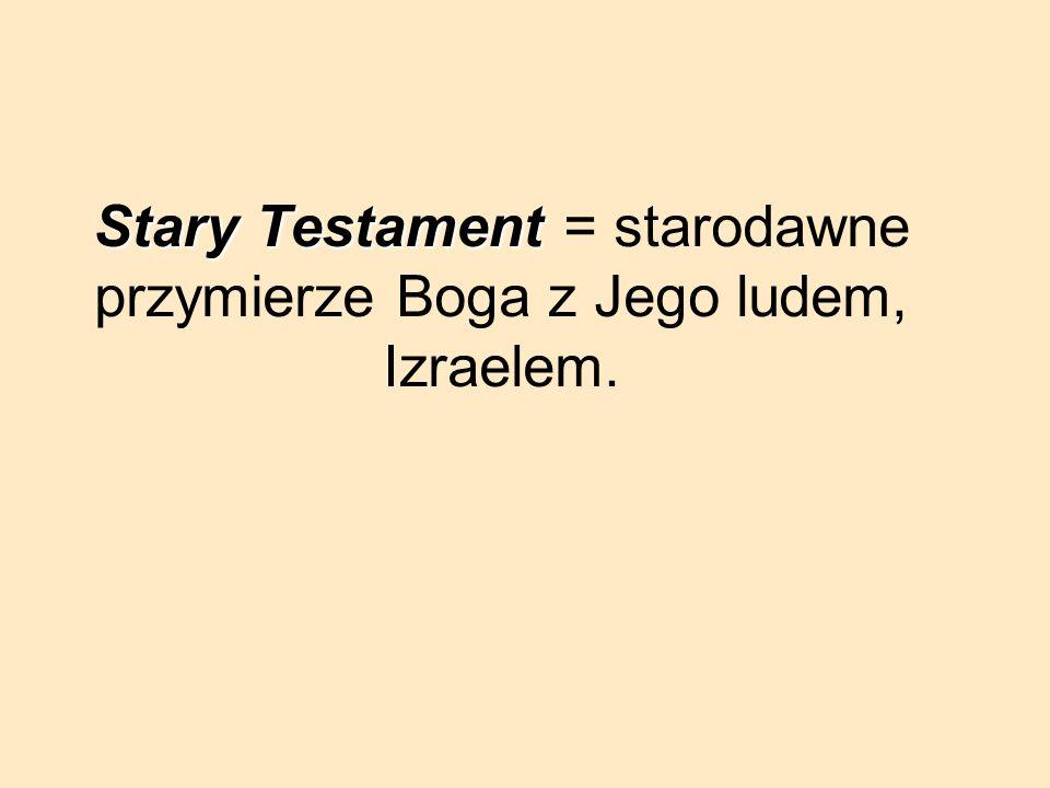 Stary Testament = starodawne przymierze Boga z Jego ludem, Izraelem.
