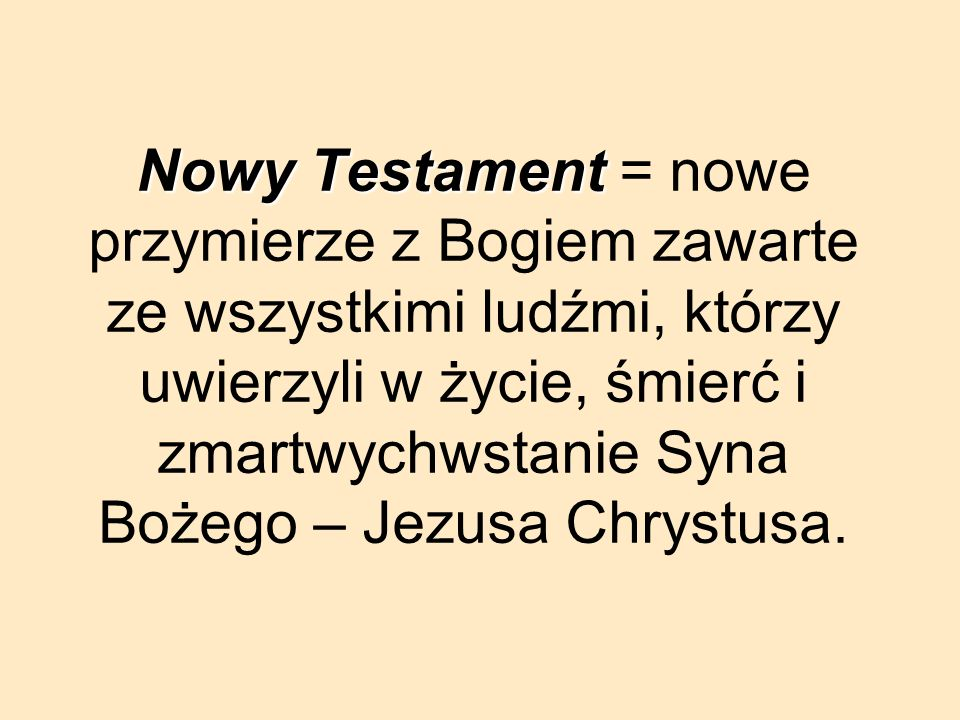 Nowy Testament = nowe przymierze z Bogiem zawarte ze wszystkimi ludźmi, którzy uwierzyli w życie, śmierć i zmartwychwstanie Syna Bożego – Jezusa Chrys