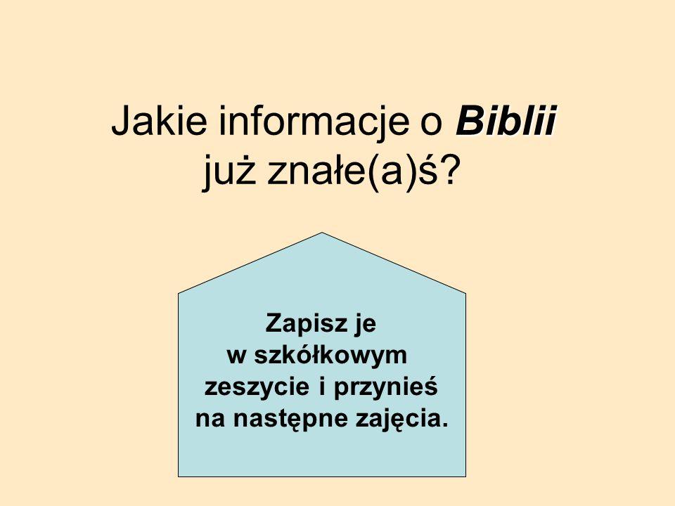 Jakie informacje o B BB Biblii już znałe(a)ś? Zapisz je w szkółkowym zeszycie i przynieś na następne zajęcia.
