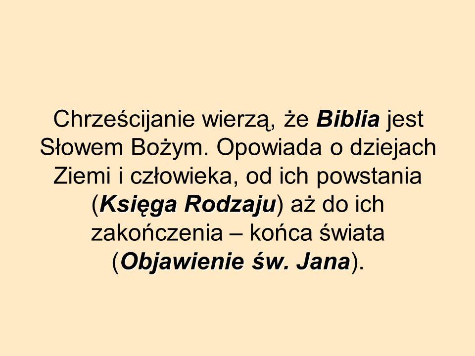 Chrześcijanie wierzą, że B BB Biblia jest Słowem Bożym. Opowiada o dziejach Ziemi i człowieka, od ich powstania (Księga Rodzaju) aż do ich zakończenia