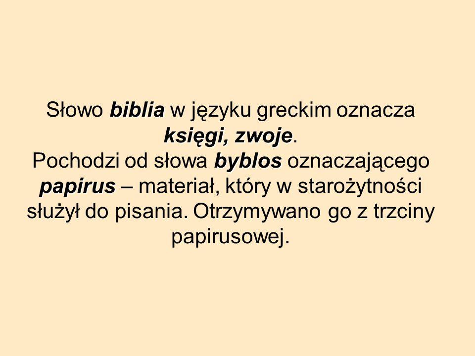 Słowo b bb biblia w języku greckim oznacza księgi, zwoje. Pochodzi od słowa b bb byblos oznaczającego papirus – materiał, który w starożytności służył