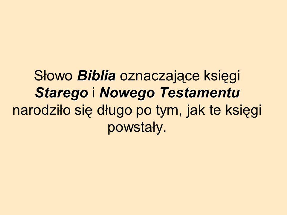 Słowo B BB Biblia oznaczające księgi Starego i N NN Nowego Testamentu narodziło się długo po tym, jak te księgi powstały.